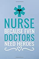 Nurse because even doctors need heroes: Great as nurse journal for patient care Gratitude Planner Journal/Organizer/Birthday Gift/Thank You/Nurse Graduation Gift/Practitioner Gift, Nurse Notebook  - 6x9 100 pages