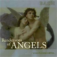 Rendezvous of Angels: Violin Concertos