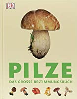 Pilze: Das grosse Bestimmungsbuch