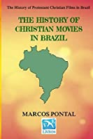 The History Of Christian Movies In Brazil: The History of Protestant Christian Films in Brazil