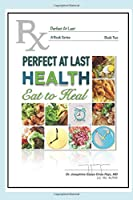 Perfect At Last HEALTH: Eat to Heal