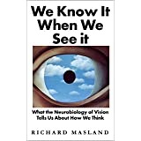 We Know It When We See It: What the Neurobiology of Vision Tells Us About How We Think