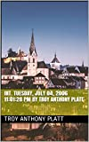INT.  Tuesday, July 04, 2006 11:01:28 PM By Troy Anthony Platt (English Edition)