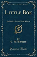 Little BOK: And Other Stories about Schools (Classic Reprint)