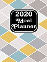 2020 Meal Planner: Simple organizer diary that will allow you to plan an annual, weekly food planner for breakfast, lunch and dinner