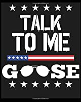 Talk To Me Goose: Composition Notebook, College Ruled Blank Lined Book for for taking notes, recipes, sketching, writing, organizing, doodling Birthday Gifts