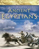 Ancient Egypt: An Epic Lost Civilisation Brought Vividly to Life (Ancient Egyptians S.)