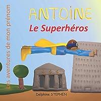 Antoine le Superhéros: Les aventures de mon prénom