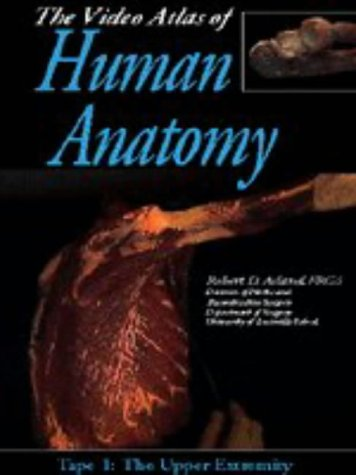Video Atlas Of Human Anatomy: Tape 1: The Upper Extremity [VHS]