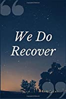 We Do Recover: A Prompt Journal Notebook for Overcoming Dependence to Codeine and other Pain Relieving Opium Based Drugs