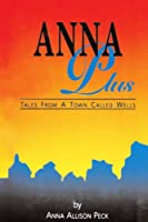 Anna Plus Tales from a Town Called Wells