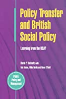 Policy Transfer And British Social Policy (Public Policy and Management)