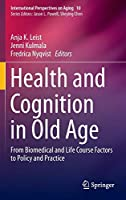 Health and Cognition in Old Age: From Biomedical and Life Course Factors to Policy and Practice (International Perspectives on Aging)