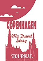 Copenhagen - My travel story Journal: Travel story notebook to note every trip to a traveled city
