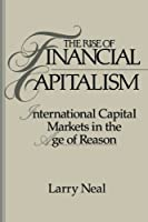 The Rise of Financial Capitalism: International Capital Markets in the Age of Reason (Studies in Macroeconomic History)
