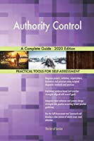 Authority Control A Complete Guide - 2020 Edition
