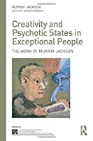 Creativity and Psychotic States in Exceptional People: The work of Murray Jackson (The International Society for Psychological and Social Approaches  to Psychosis Book Series)