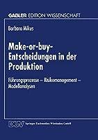 Make-or-buy-Entscheidungen in der Produktion (Gabler Edition Wissenschaft)