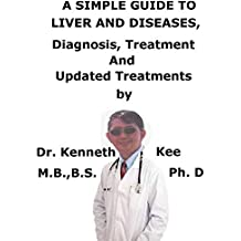 A  Simple  Guide  To  Liver and Diseases,  Diagnosis, Treatment  And  Updated Treatments