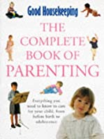 """""""Good Housekeeping"""" Complete Book of Parenting: Everything You Need to Know to Care for Your Child from Pregnancy to Adolescence (Good Housekeeping Cookery Club)"""