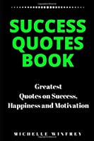 Success Quotes book: Greatest Quotes on Success, Happiness and Motivation (Motivational and business development books)