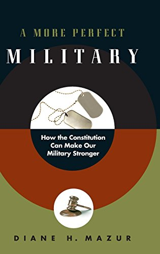 Download A More Perfect Military: How the Constitution Can Make Our Military Stronger 0195394488