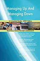 Managing Up And Managing Down A Complete Guide - 2020 Edition