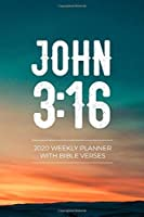 2020 Weekly Planner With Bible Verses John 3:16: Christian Agenda and Organizer for Men and Women of Faith | Dated Week and Monthly Spreads | Scripture Quotes and Notes Pages