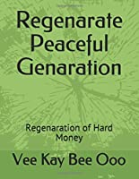 Regenarate Peaceful Genaration: Regeneration of Hard Money (Volume)