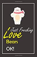 I Just Freaking Love Bears, OK !: Notebook And Journal Gift  - 120 pages Blank Lined Journal Notebook Planner