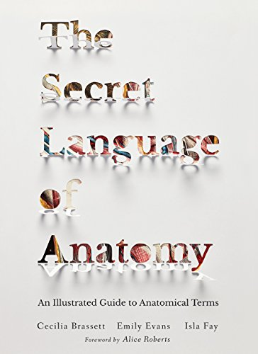 The Secret Language of Anatomy: An Illustrated Guide to Anatomical Terms