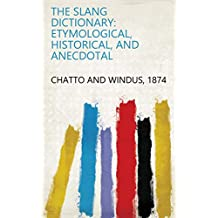The Slang Dictionary: Etymological, Historical, and Anecdotal