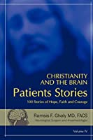 Christianity and the Brain: Patients' Stories: 101 Stories of Hope, Faith and Courage
