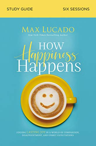 How Happiness Happens Study Guide: Finding Lasting Joy in a World of Comparison, Disappointment, and Unmet Expectations (English Edition)