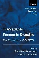 Transatlantic Economic Disputes:The Eu, the Us, and the Wto (International Economic Law Series)