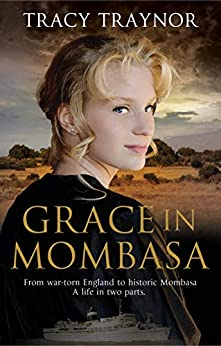 Grace in Mombasa: From war torn England to historic Mombasa, a life in two parts. Christian Fiction by [T N Traynor]