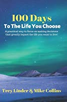 100 Days To The Life You Choose