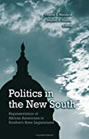 Politics In The New South: Representation Of African Americans In Southern State Legislatures (SUNY SERIES IN AFRICAN AMERICAN STUDIES)