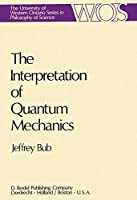 The Interpretation of Quantum Mechanics (The Western Ontario Series in Philosophy of Science)