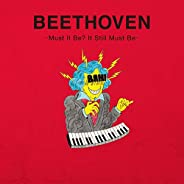 BEETHOVEN -Must It Be? It Still Must Be-