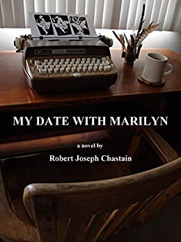 My Date With Marilyn: a novel in broken pieces by [Chastain, Robert]