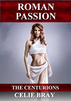 Roman Passion (The Centurions Book 2) by [Bray, Celie]