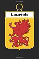 Courtois: Courtois Coat of Arms and Family Crest Notebook Journal (6 x 9 - 100 pages)