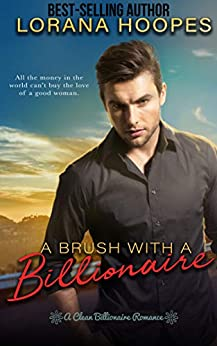 A Brush with a Billionaire (Christian Inspirational Romance): A clean billionaire romance (Sweet Billionaires Book 2) by [Hoopes, Lorana]