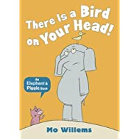 There Is a Bird on Your Head! (Elephant and Piggie)