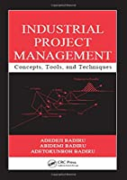 Industrial Project Management: Concepts, Tools, and Techniques (Systems Innovation Book Series)