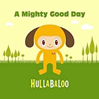 A Mighty Good Day by Hullabaloo (2010-06-01)