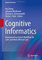 Cognitive Informatics: Reengineering Clinical Workflow for Safer and More Efficient Care (Health Informatics)