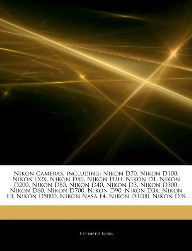 Articles on Nikon Cameras, Including: Nikon D70, Nikon D100, Nikon D2x, Nikon D50, Nikon D2h, Nikon D1, Nikon D200, Nikon D80, Nikon D40, Nikon D3, Ni