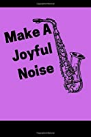 Make A Joyful Noise: Funny Saxophone journal 6x9 in , lined pages to write in